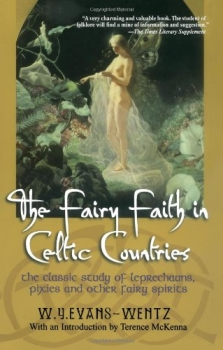 The Fairy Faith in Celtic Countries by W.Y.Evan Wentz